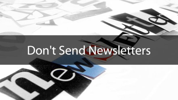 Don&#039;t Send Newsletters