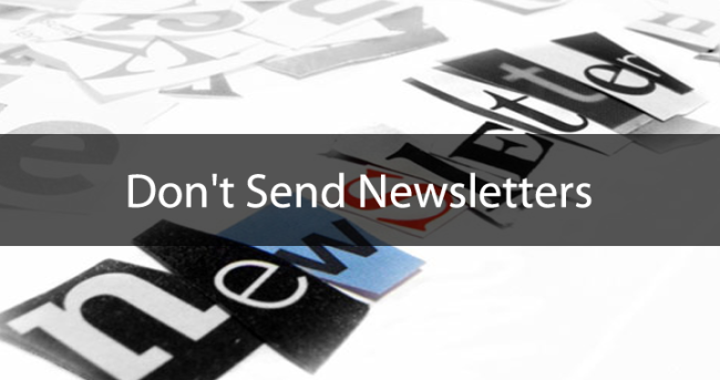 Don't Send Newsletters