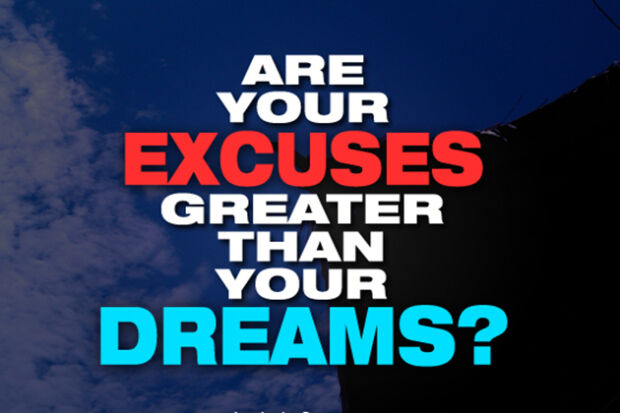 excuses-greater-than-your-dreams